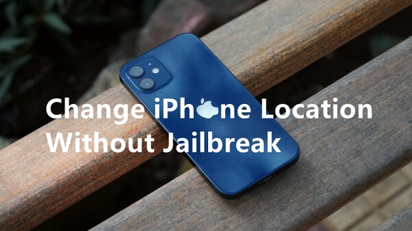 change iphone location without jailbreak